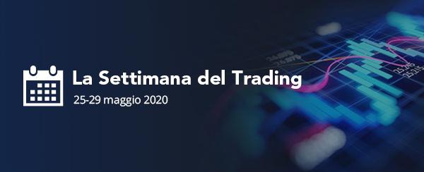 La settimana del trading | DAL 25 AL 29 MAGGIO